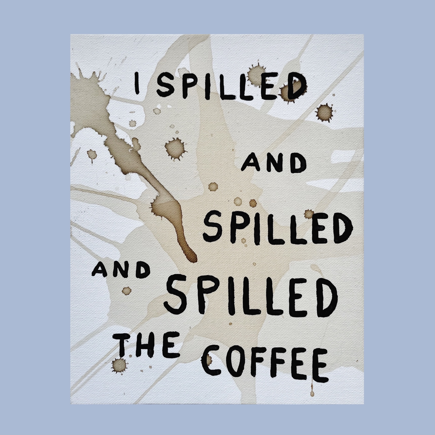 I SPILLED THE COFFEE